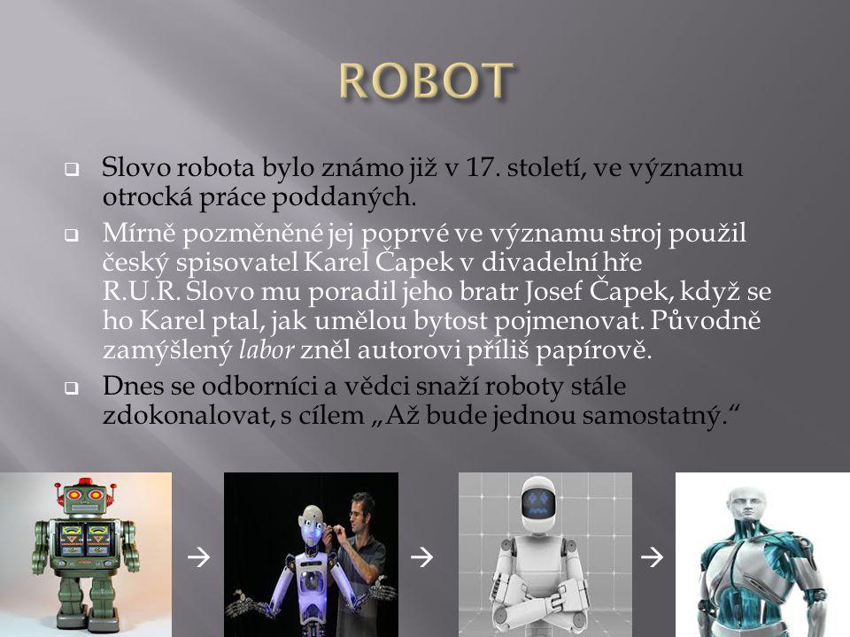  S lovo robota bylo známo již v 17. století, ve významu otrocká práce poddaných.  Mírně pozměněné jej poprvé ve významu stroj použil český spisovate