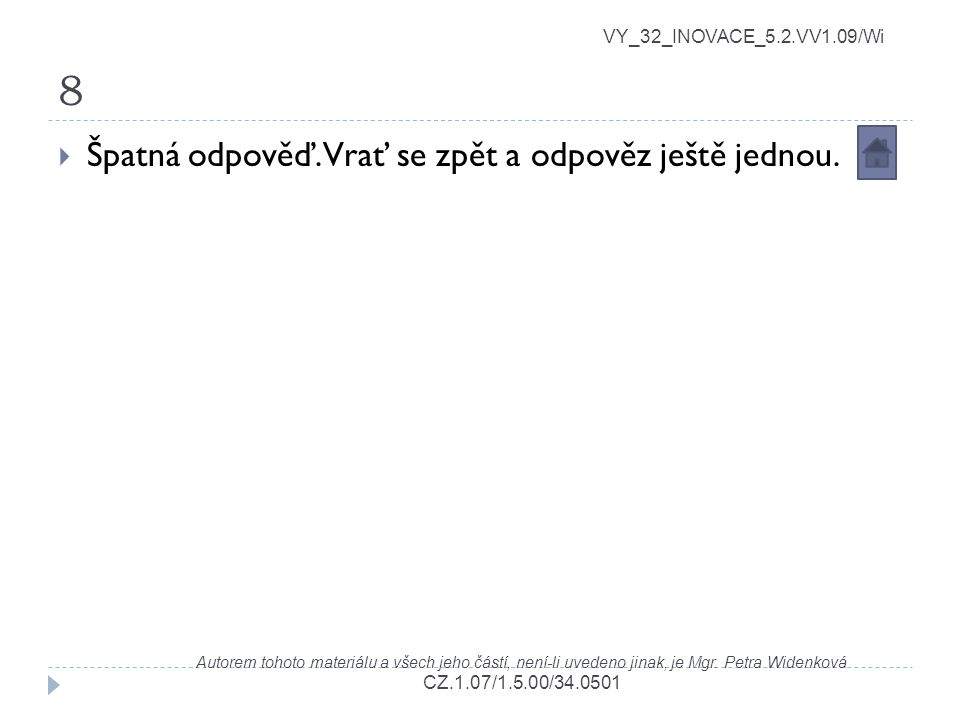 8 VY_32_INOVACE_5.2.VV1.09/Wi Autorem tohoto materiálu a všech jeho částí, není-li uvedeno jinak, je Mgr. Petra Widenková CZ.1.07/1.5.00/34.0501  Špa