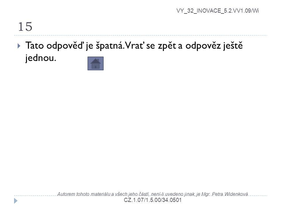 15 VY_32_INOVACE_5.2.VV1.09/Wi Autorem tohoto materiálu a všech jeho částí, není-li uvedeno jinak, je Mgr. Petra Widenková CZ.1.07/1.5.00/34.0501  Ta