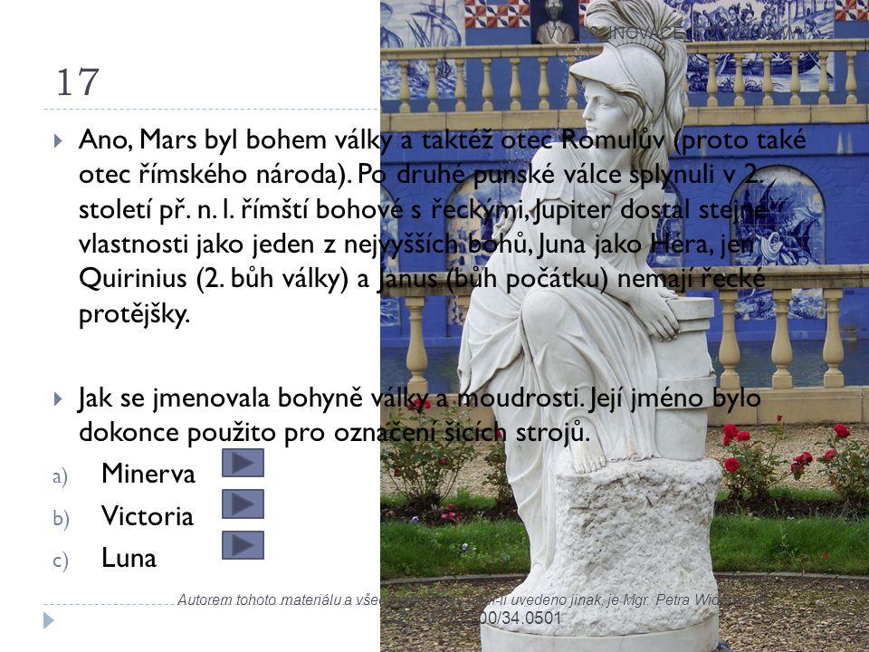 17 VY_32_INOVACE_5.2.VV1.09/Wi Autorem tohoto materiálu a všech jeho částí, není-li uvedeno jinak, je Mgr. Petra Widenková CZ.1.07/1.5.00/34.0501  An