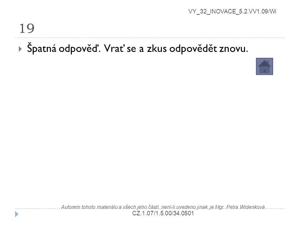 19 VY_32_INOVACE_5.2.VV1.09/Wi Autorem tohoto materiálu a všech jeho částí, není-li uvedeno jinak, je Mgr. Petra Widenková CZ.1.07/1.5.00/34.0501  Šp