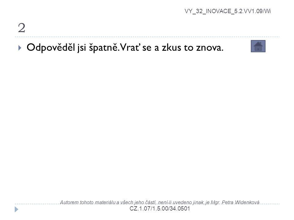 2 VY_32_INOVACE_5.2.VV1.09/Wi Autorem tohoto materiálu a všech jeho částí, není-li uvedeno jinak, je Mgr. Petra Widenková CZ.1.07/1.5.00/34.0501  Odp