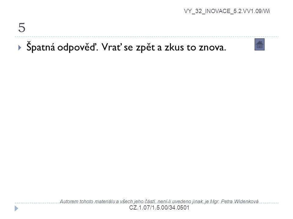 5 VY_32_INOVACE_5.2.VV1.09/Wi Autorem tohoto materiálu a všech jeho částí, není-li uvedeno jinak, je Mgr. Petra Widenková CZ.1.07/1.5.00/34.0501  Špa