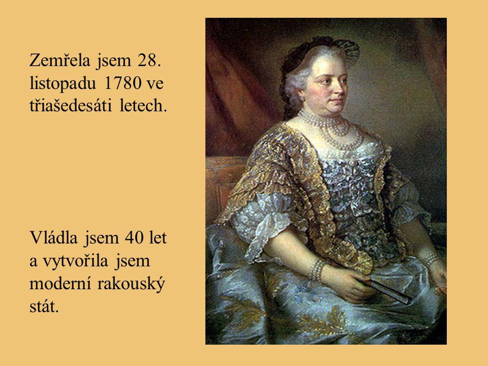Zemřela jsem 28.listopadu 1780 ve třiašedesáti letech.