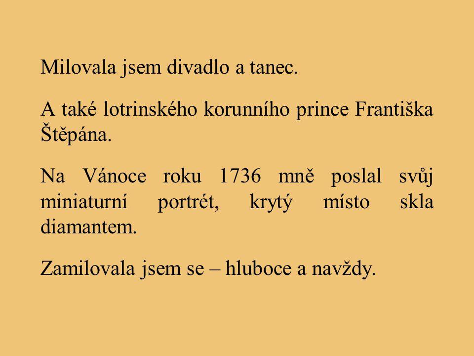 Milovala jsem divadlo a tanec.A také lotrinského korunního prince Františka Štěpána.