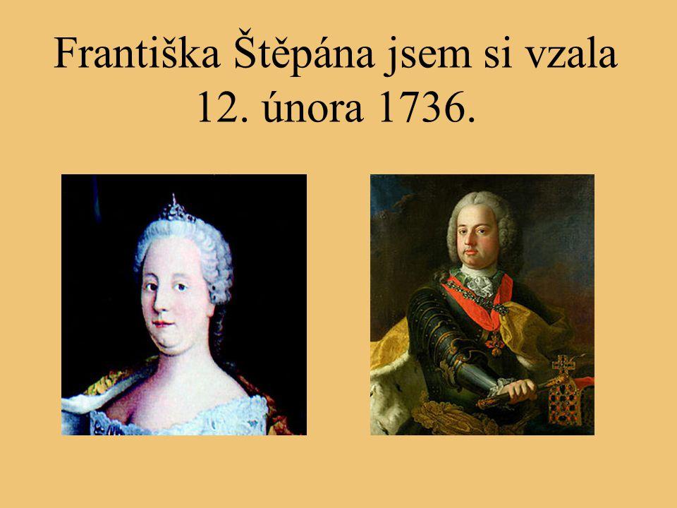 Milovala jsem divadlo a tanec. A také lotrinského korunního prince Františka Štěpána. Na Vánoce roku 1736 mně poslal svůj miniaturní portrét, krytý mí