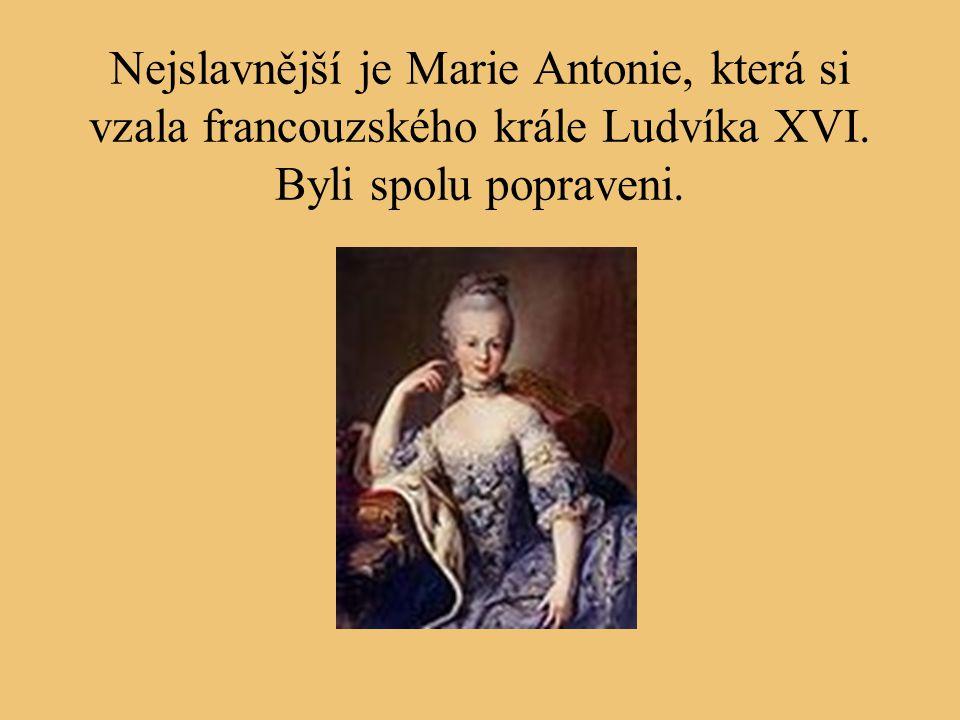 Nejslavnější je Marie Antonie, která si vzala francouzského krále Ludvíka XVI.