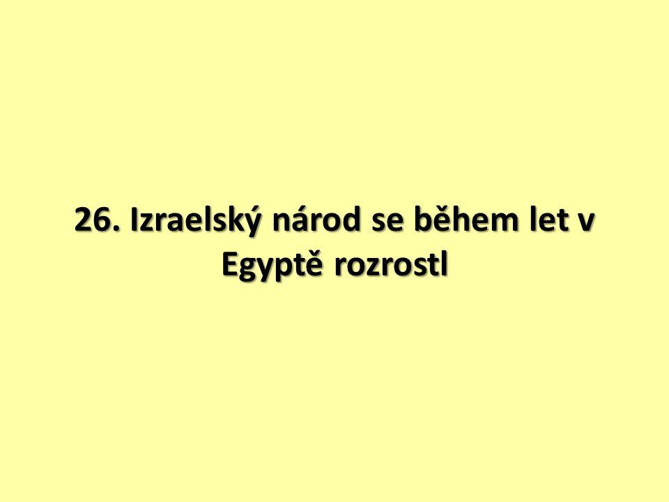 26. Izraelský národ se během let v Egyptě rozrostl