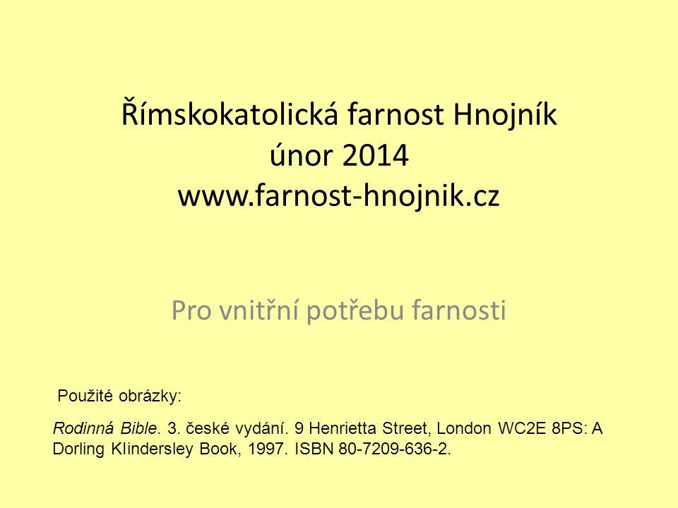 Římskokatolická farnost Hnojník únor 2014 www.farnost-hnojnik.cz Pro vnitřní potřebu farnosti Rodinná Bible. 3. české vydání. 9 Henrietta Street, Lond