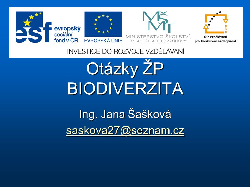 Otázky ŽP BIODIVERZITA Ing. Jana Šašková saskova27@seznam.cz