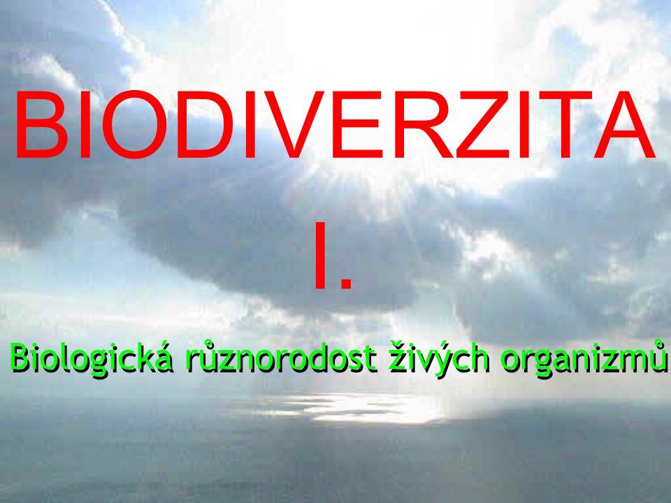 Biologická různorodost živých organizmů BIODIVERZITA Biologická různorodost živých organizmů I.