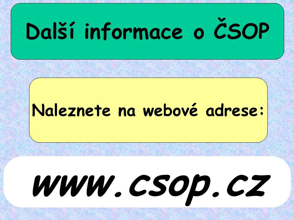 Další informace o ČSOP Naleznete na webové adrese: www.csop.cz