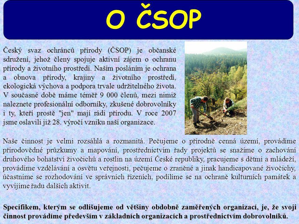 Český svaz ochránců přírody (ČSOP) je občanské sdružení, jehož členy spojuje aktivní zájem o ochranu přírody a životního prostředí. Naším posláním je
