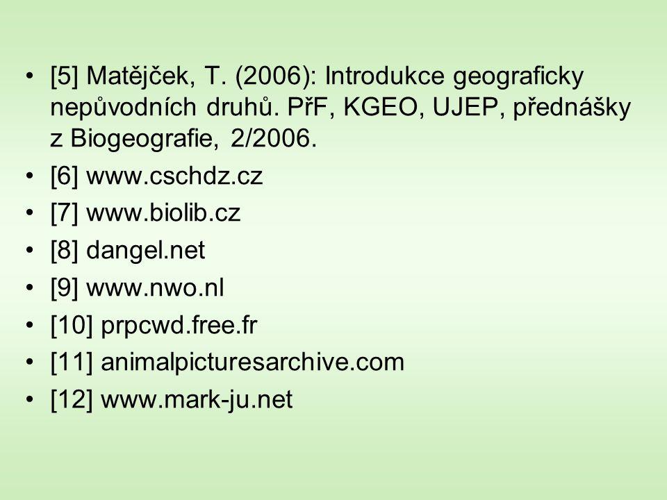 [5] Matějček, T. (2006): Introdukce geograficky nepůvodních druhů. PřF, KGEO, UJEP, přednášky z Biogeografie, 2/2006. [6] www.cschdz.cz [7] www.biolib