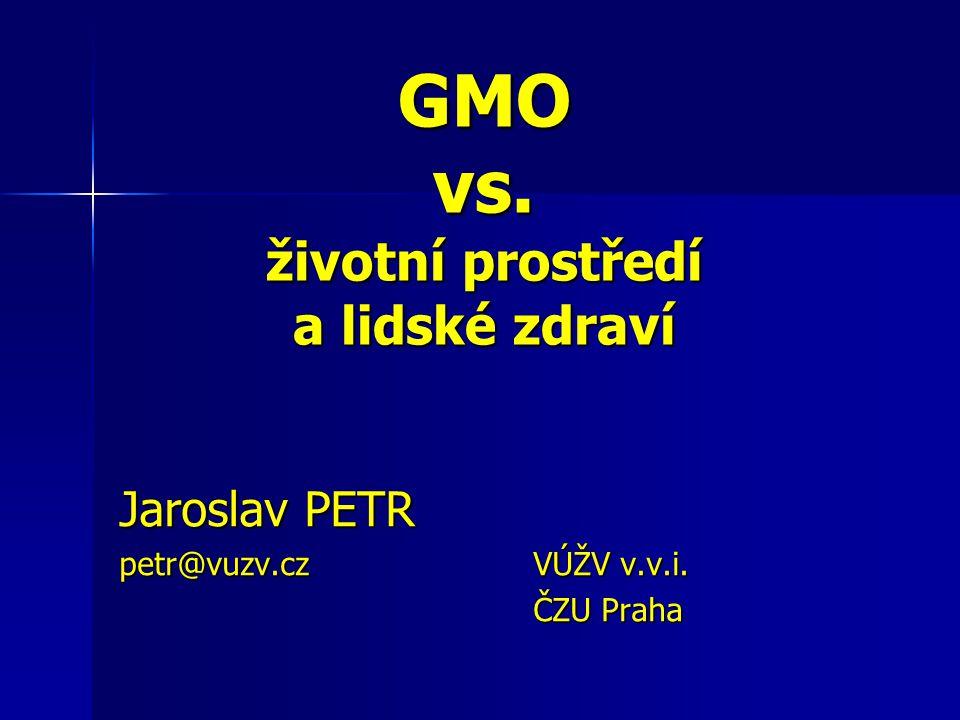 GMO vs. životní prostředí a lidské zdraví Jaroslav PETR petr@vuzv.cz VÚŽV v.v.i. ČZU Praha ČZU Praha