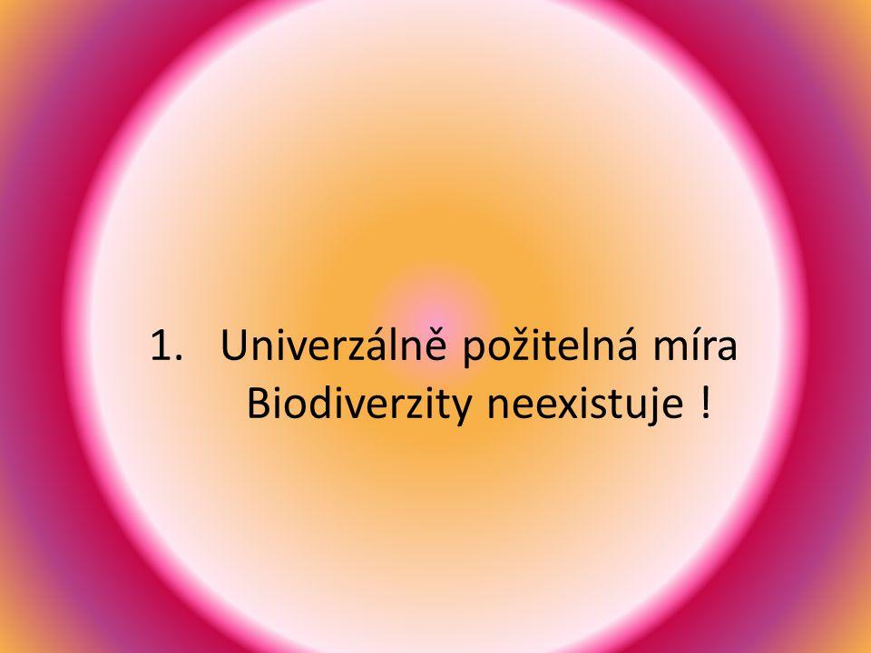 1.Univerzálně požitelná míra Biodiverzity neexistuje !