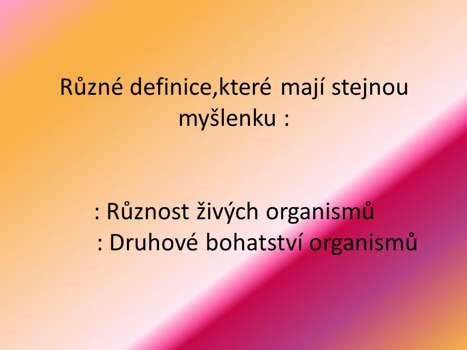 Různé definice,které mají stejnou myšlenku : : Různost živých organismů : Druhové bohatství organismů