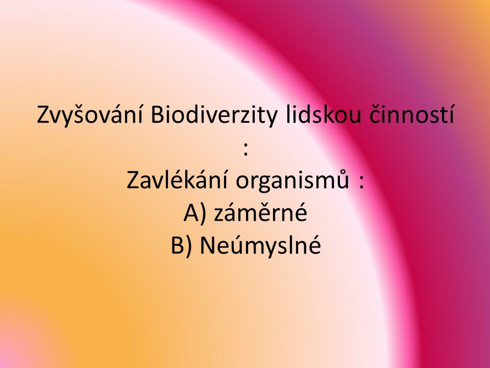 Zvyšování Biodiverzity lidskou činností : Zavlékání organismů : A) záměrné B) Neúmyslné