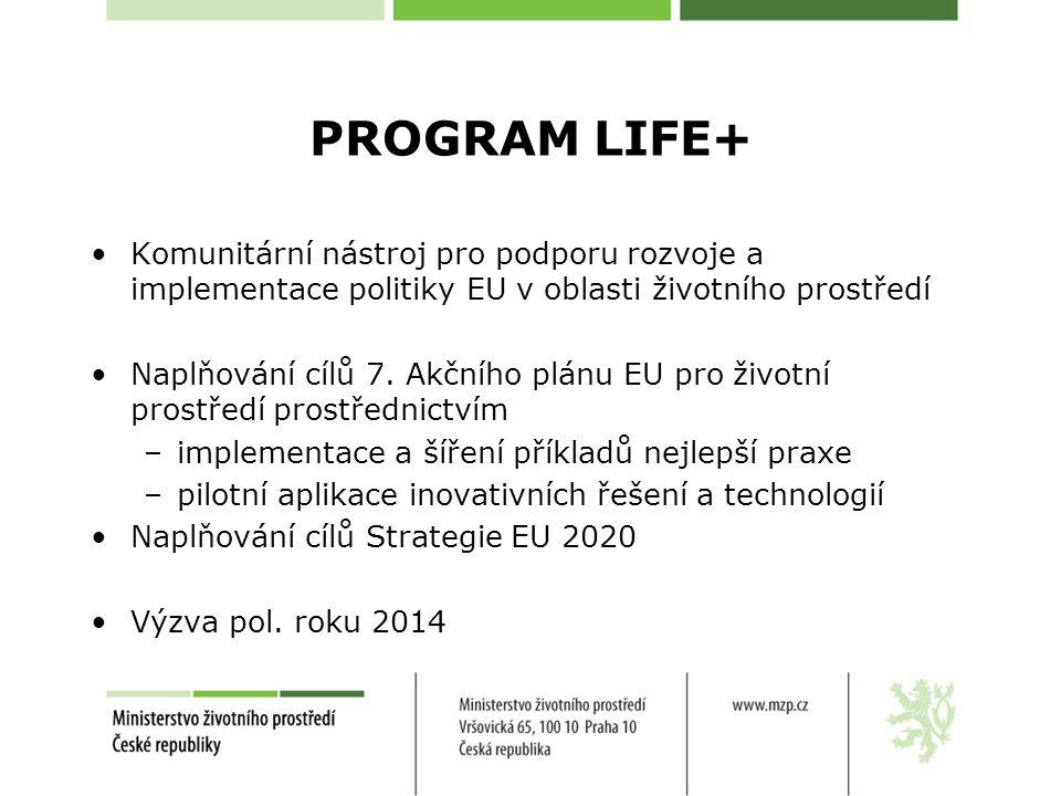 PROGRAM LIFE+ Komunitární nástroj pro podporu rozvoje a implementace politiky EU v oblasti životního prostředí Naplňování cílů 7.