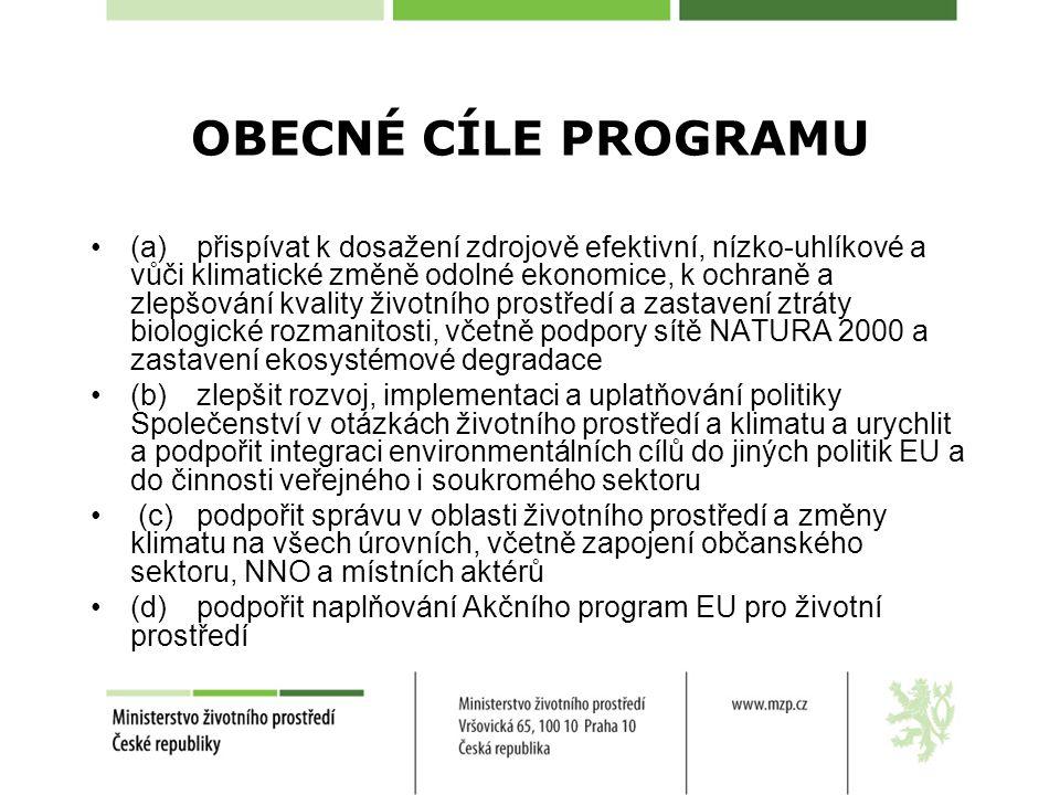 OBECNÉ CÍLE PROGRAMU (a)přispívat k dosažení zdrojově efektivní, nízko-uhlíkové a vůči klimatické změně odolné ekonomice, k ochraně a zlepšování kvality životního prostředí a zastavení ztráty biologické rozmanitosti, včetně podpory sítě NATURA 2000 a zastavení ekosystémové degradace (b)zlepšit rozvoj, implementaci a uplatňování politiky Společenství v otázkách životního prostředí a klimatu a urychlit a podpořit integraci environmentálních cílů do jiných politik EU a do činnosti veřejného i soukromého sektoru (c)podpořit správu v oblasti životního prostředí a změny klimatu na všech úrovních, včetně zapojení občanského sektoru, NNO a místních aktérů (d)podpořit naplňování Akčního program EU pro životní prostředí