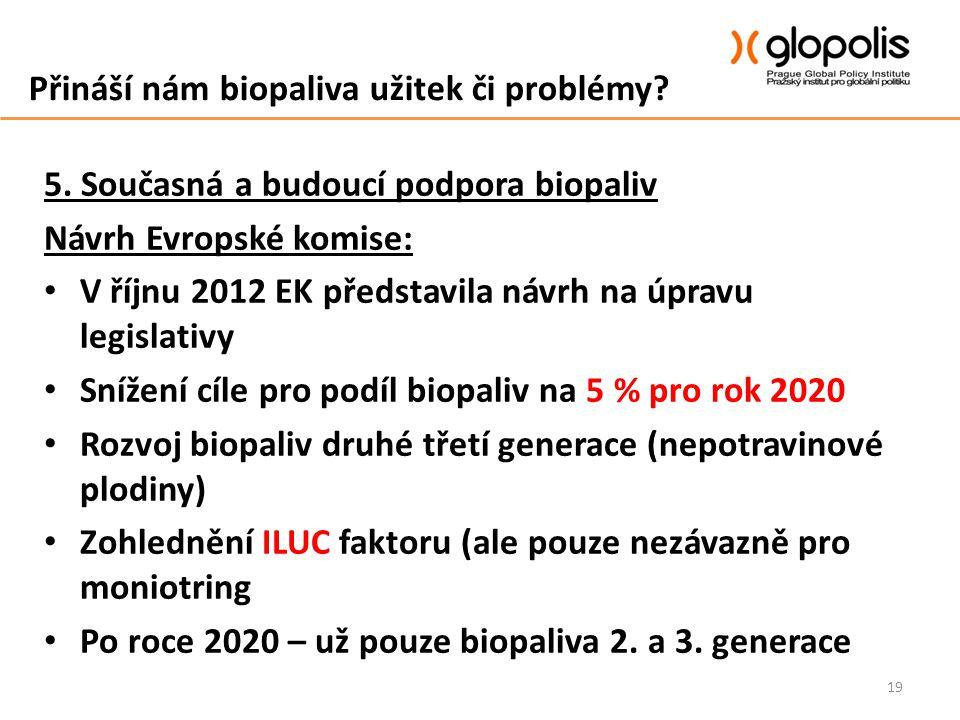 Přináší nám biopaliva užitek či problémy? 5. Současná a budoucí podpora biopaliv Návrh Evropské komise: V říjnu 2012 EK představila návrh na úpravu le