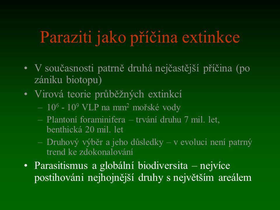 Paraziti jako příčina extinkce V současnosti patrně druhá nejčastější příčina (po zániku biotopu) Virová teorie průběžných extinkcí –10 6 - 10 9 VLP n