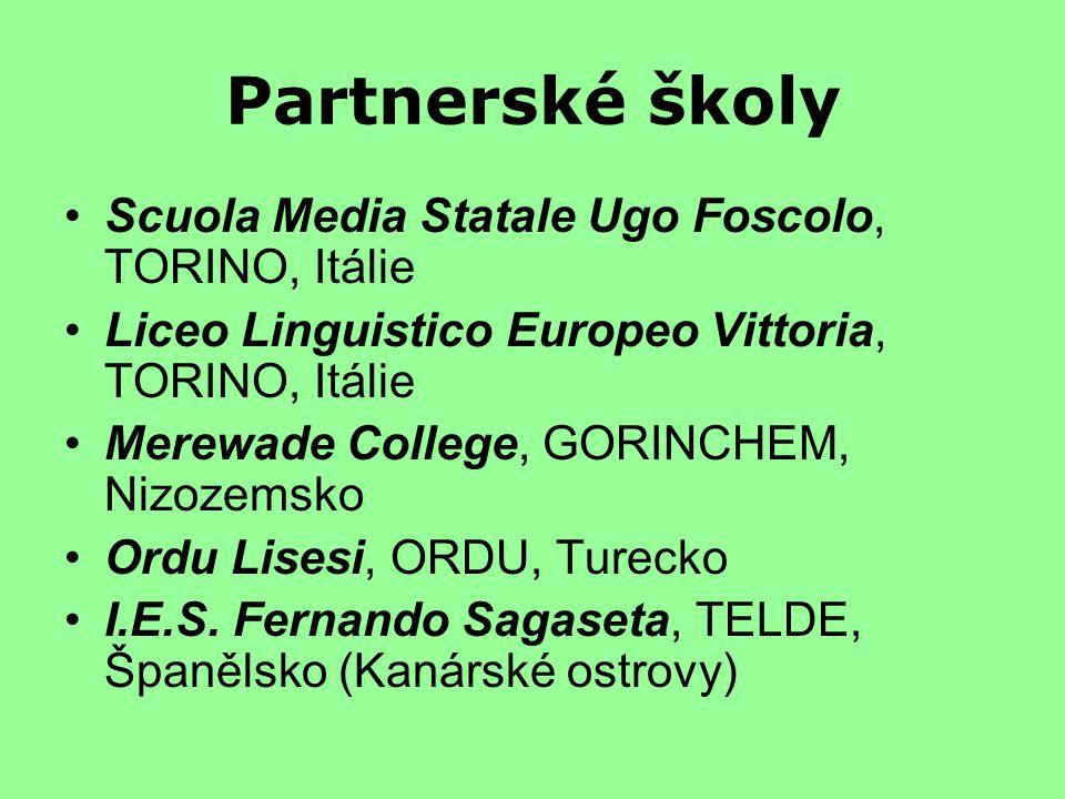 Partnerské školy Scuola Media Statale Ugo Foscolo, TORINO, Itálie Liceo Linguistico Europeo Vittoria, TORINO, Itálie Merewade College, GORINCHEM, Nizozemsko Ordu Lisesi, ORDU, Turecko I.E.S.