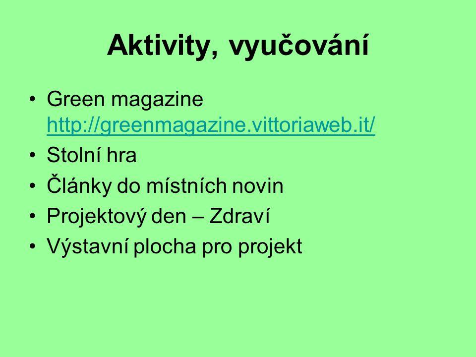 Aktivity, vyučování Green magazine http://greenmagazine.vittoriaweb.it/ http://greenmagazine.vittoriaweb.it/ Stolní hra Články do místních novin Projektový den – Zdraví Výstavní plocha pro projekt