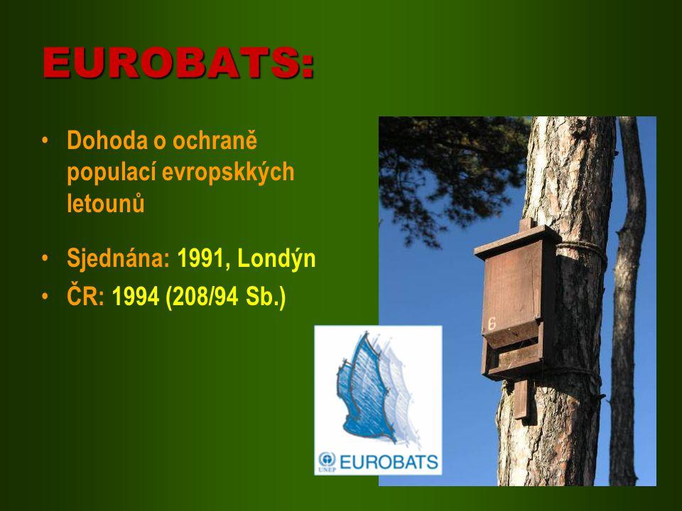 EUROBATS: Dohoda o ochraně populací evropskkých letounů Sjednána: 1991, Londýn ČR: 1994 (208/94 Sb.)