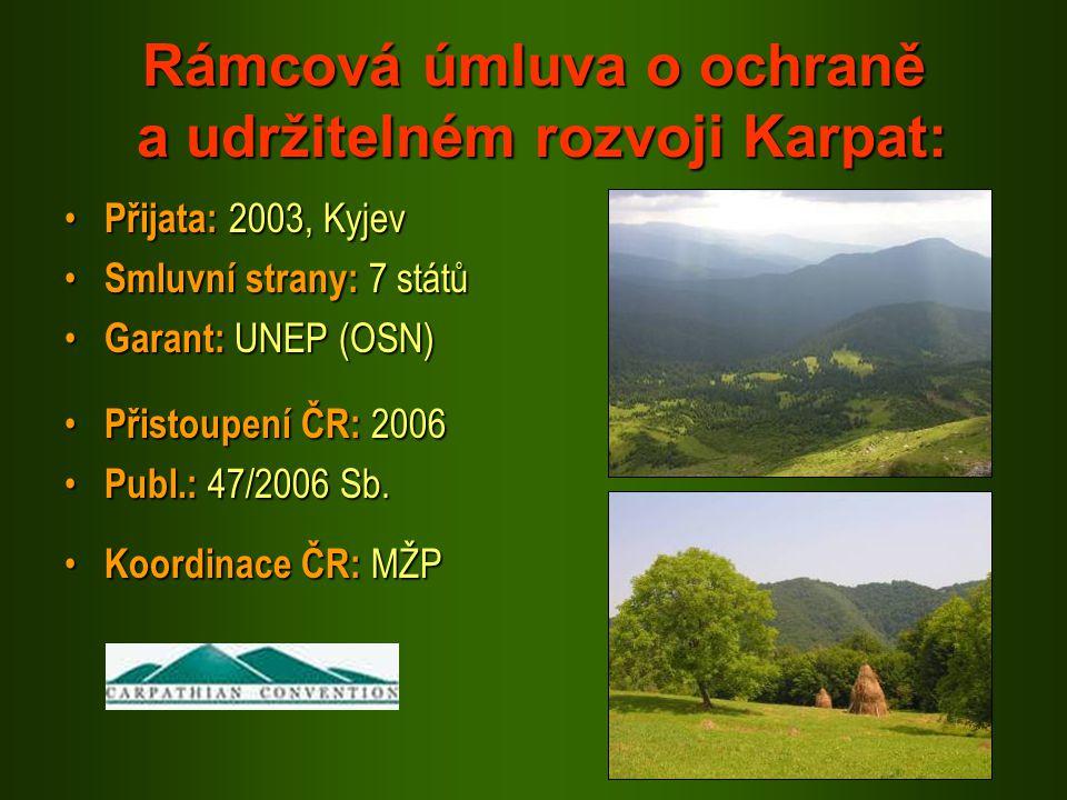 Rámcová úmluva o ochraně a udržitelném rozvoji Karpat: Přijata: 2003, Kyjev Přijata: 2003, Kyjev Smluvní strany: 7 států Smluvní strany: 7 států Garan