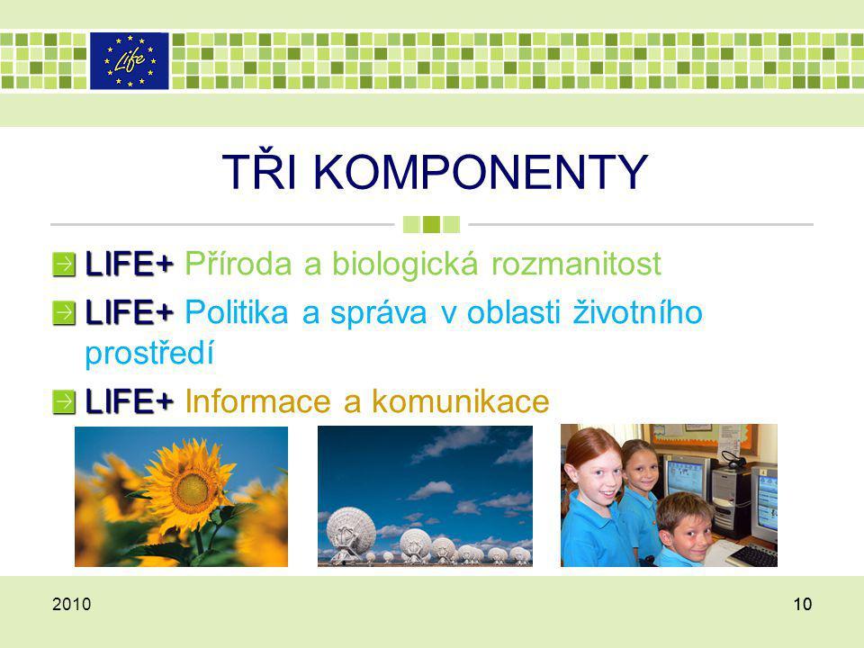 TŘI KOMPONENTY LIFE+ LIFE+ Příroda a biologická rozmanitost LIFE+ LIFE+ Politika a správa v oblasti životního prostředí LIFE+ LIFE+ Informace a komuni