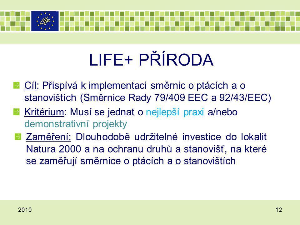 LIFE+ PŘÍRODA Cíl: Přispívá k implementaci směrnic o ptácích a o stanovištích (Směrnice Rady 79/409 EEC a 92/43/EEC) Kritérium: Musí se jednat o nejle