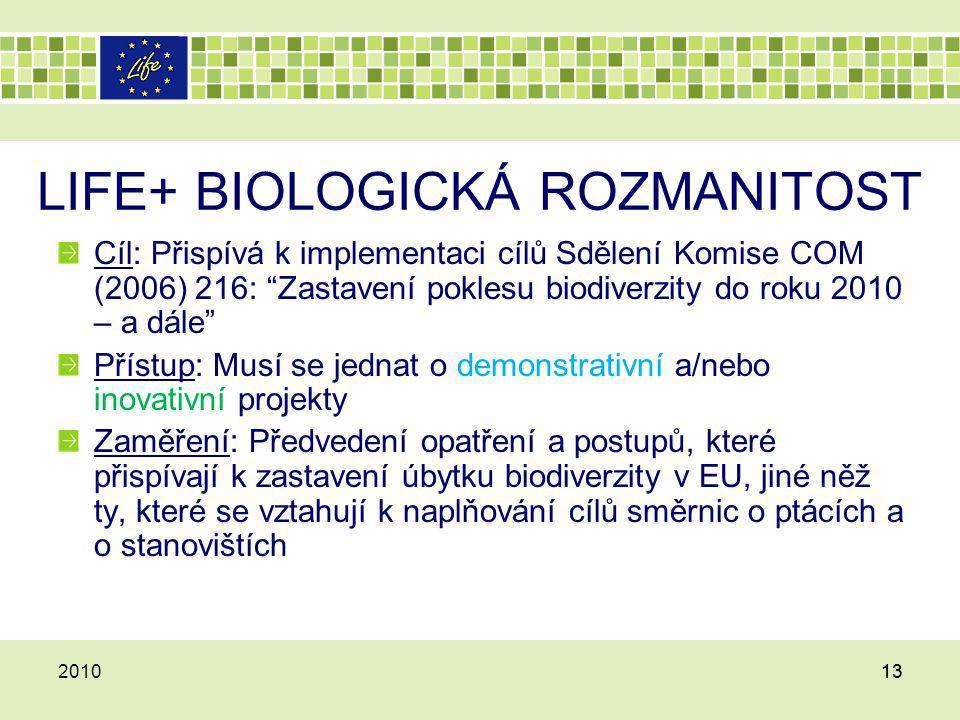 """13201013 LIFE+ BIOLOGICKÁ ROZMANITOST Cíl: Přispívá k implementaci cílů Sdělení Komise COM (2006) 216: """"Zastavení poklesu biodiverzity do roku 2010 –"""