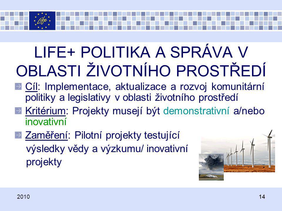 LIFE+ POLITIKA A SPRÁVA V OBLASTI ŽIVOTNÍHO PROSTŘEDÍ Cíl: Implementace, aktualizace a rozvoj komunitární politiky a legislativy v oblasti životního p