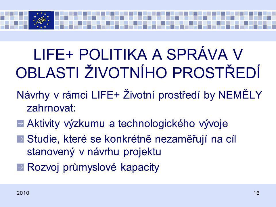 Návrhy v rámci LIFE+ Životní prostředí by NEMĚLY zahrnovat: Aktivity výzkumu a technologického vývoje Studie, které se konkrétně nezaměřují na cíl sta