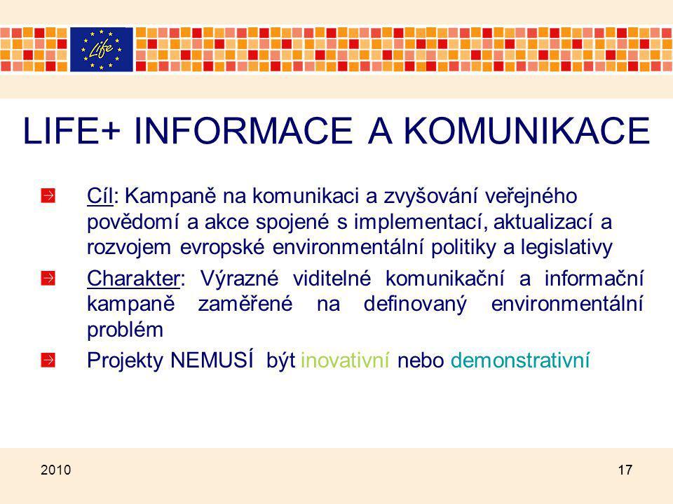 17 LIFE+ INFORMACE A KOMUNIKACE Cíl: Kampaně na komunikaci a zvyšování veřejného povědomí a akce spojené s implementací, aktualizací a rozvojem evrops