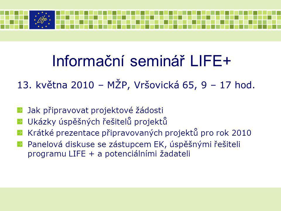 Informační seminář LIFE+ 13. května 2010 – MŽP, Vršovická 65, 9 – 17 hod. Jak připravovat projektové žádosti Ukázky úspěšných řešitelů projektů Krátké