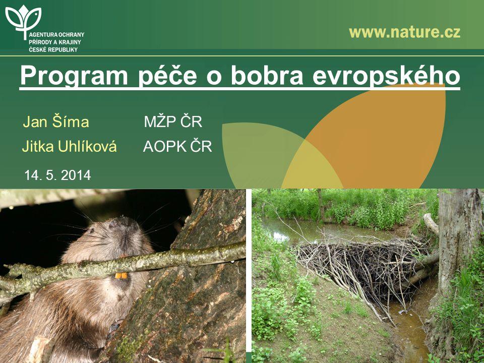 Program péče o bobra evropského Jitka Uhlíková AOPK ČR 14. 5. 2014 Jan Šíma MŽP ČR