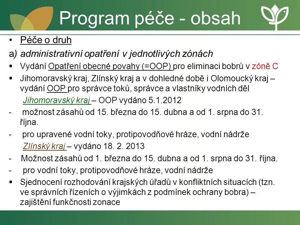 Program péče - obsah Péče o druh a) administrativní opatření v jednotlivých zónách  Vydání Opatření obecné povahy (=OOP) pro eliminaci bobrů v zóně C