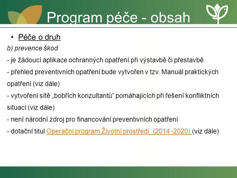 Program péče - obsah b) prevence škod - je žádoucí aplikace ochranných opatření při výstavbě či přestavbě - přehled preventivních opatření bude vytvoř