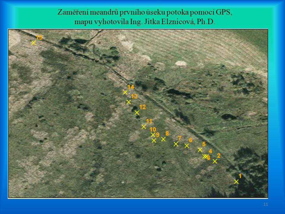 Zaměření meandrů prvního úseku potoka pomocí GPS, mapu vyhotovila Ing. Jitka Elznicová, Ph.D. 11