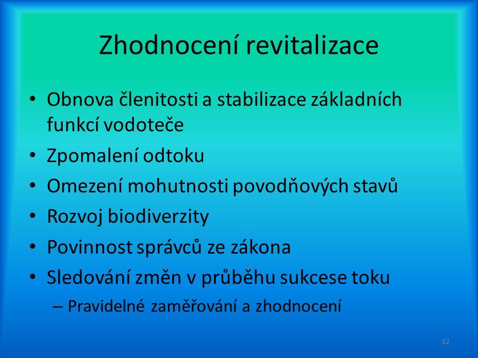 Zhodnocení revitalizace Obnova členitosti a stabilizace základních funkcí vodoteče Zpomalení odtoku Omezení mohutnosti povodňových stavů Rozvoj biodiv