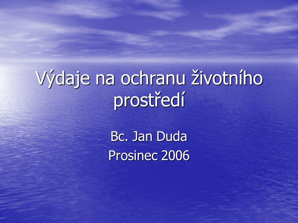 Výdaje na ochranu životního prostředí Bc. Jan Duda Prosinec 2006