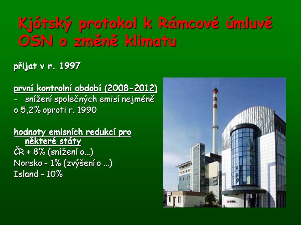 Kjótský protokol k Rámcové úmluvě OSN o změně klimatu přijat v r. 1997 první kontrolní období (2008-2012) -snížení společných emisí nejméně o 5,2% opr