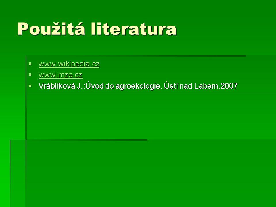 Použitá literatura  www.wikipedia.cz www.wikipedia.cz  www.mze.cz www.mze.cz  Vráblíková J.:Úvod do agroekologie. Ústí nad Labem.2007