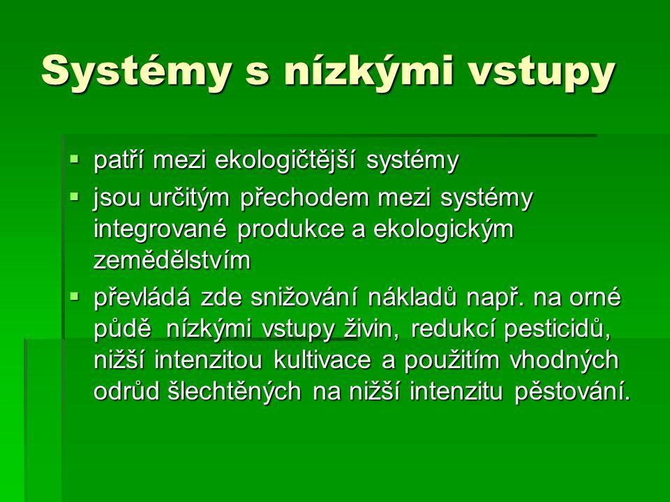 Systémy s nízkými vstupy  patří mezi ekologičtější systémy  jsou určitým přechodem mezi systémy integrované produkce a ekologickým zemědělstvím  př