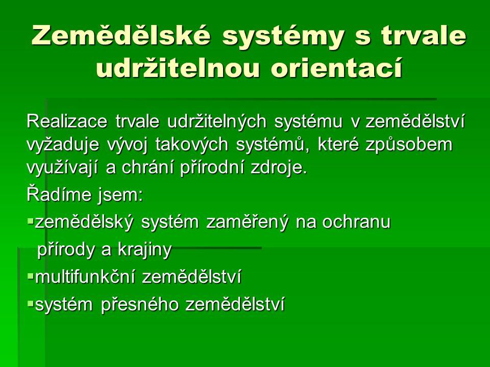 Zemědělské systémy s trvale udržitelnou orientací Realizace trvale udržitelných systému v zemědělství vyžaduje vývoj takových systémů, které způsobem