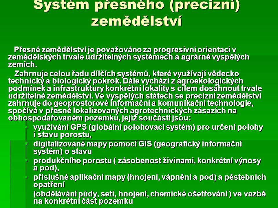 Systém přesného (precizní) zemědělství Přesné zemědělství je považováno za progresivní orientaci v zemědělských trvale udržitelných systémech a agrárn