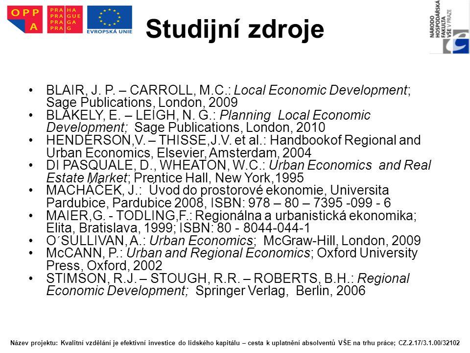 Studijní zdroje BLAIR, J. P. – CARROLL, M.C.: Local Economic Development; Sage Publications, London, 2009 BLAKELY, E. – LEIGH, N. G.: Planning Local E