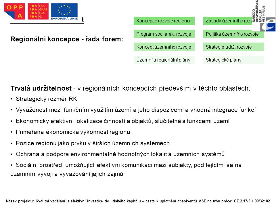 2. Sledované téma Regionální koncepce - řada forem: Trvalá udržitelnost - v regionálních koncepcích především v těchto oblastech: ▪ Strategický rozměr
